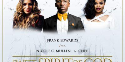 Frank Edwards - Sweet Spirit Of God ft Nicole C. Mullen & Chee