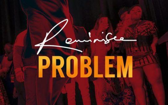 Reminisce – Problem (Prod by Jospo)