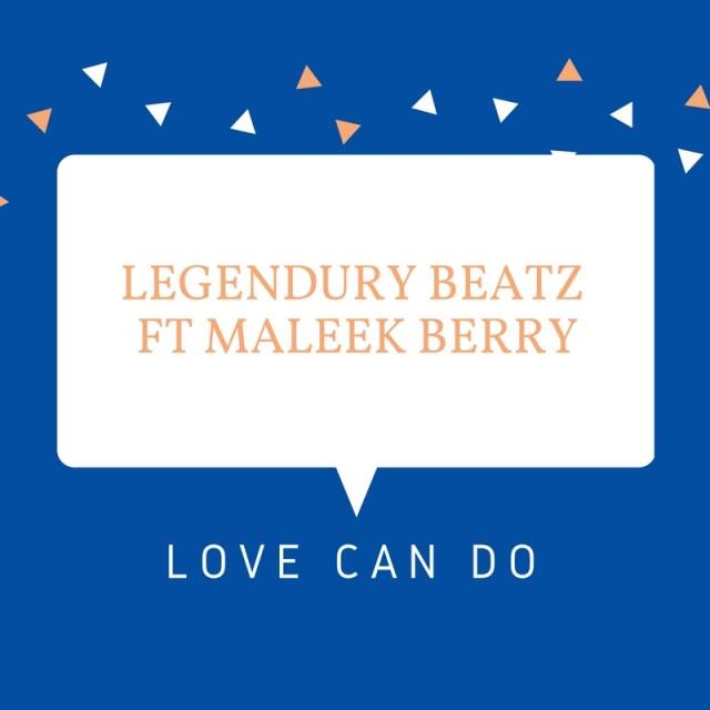 Legendury Beatz - Love Can Do ft Maleek Berry