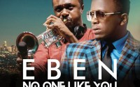 Eben - No One Like You ft Nathaniel Bassey