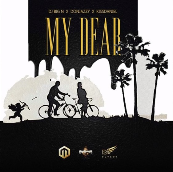 DJ Big N - My Dear ft Don Jazzy & Kiss Daniel