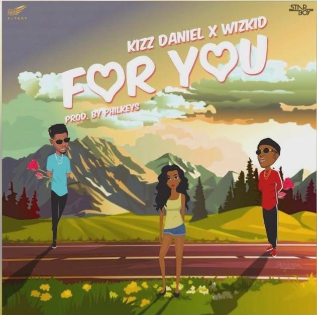 Kizz Daniel ft Wizkid - For You