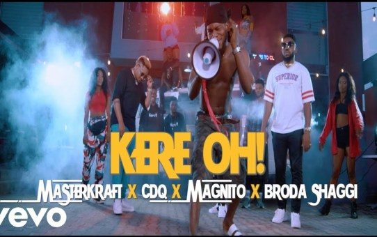 VIDEO: Masterkraft – Kere Oh ft CDQ, Magnito & Broda Shaggi