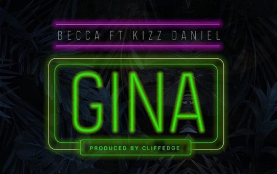 Becca – Gina ft Kizz Daniel