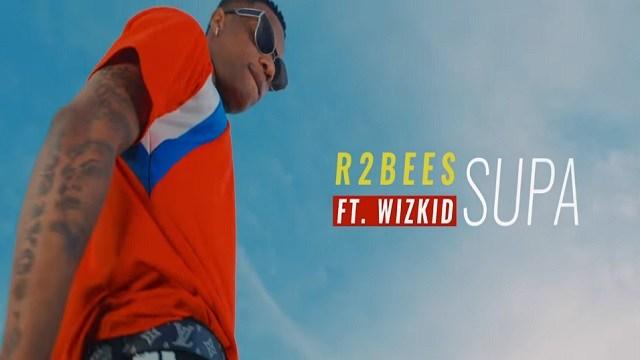 R2Bees - Supa ft Wizkid