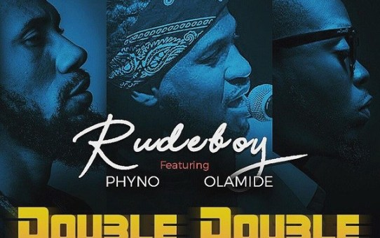Rudeboy – Double Double ft Phyno & Olamide