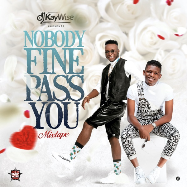DJ Kaywise - Nobody Fine Pass You Mix