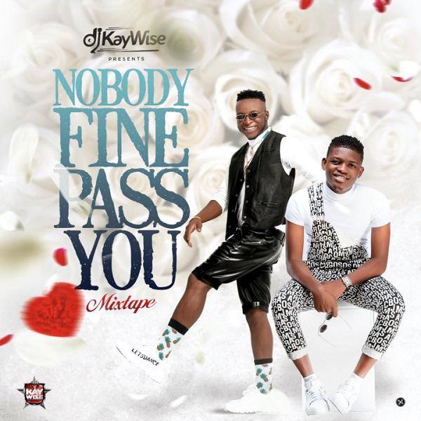 DJ Kaywise - Nobody Fine Pass You Mix
