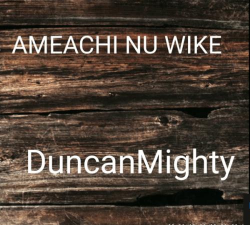 Duncan Mighty - Amaechi Nu Wike