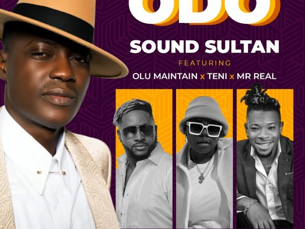 Sound Sultan - Odo ft. Olu Maintain, Teni, Mr Real