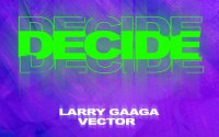 Larry Gaaga - Decide ft. Vector