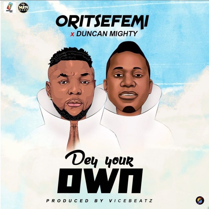Oritse Femi - Dey Your Own ft. Duncan Mighty