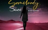 Skiibii - Somebody ft. Kizz Daniel