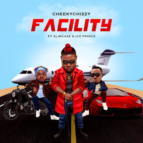 Cheekychizzy - Facility Ft Slimcase & Ice Prince Mp3 Download