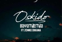 Oskido - Bayathetha Ft Zonke Mp3 Download