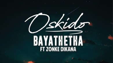 Photo of Oskido – Bayathetha Ft Zonke Dikana