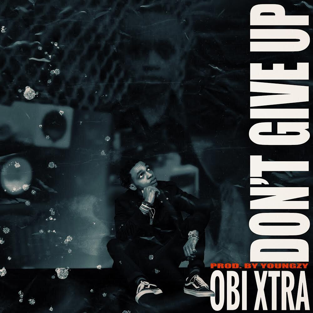 """Obi Xtra - """"Don't Give Up"""""""