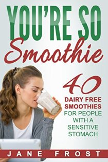Review | You're So Smoothie: 40 Dairy Free Smoothies for People with a Sensitive Stomach