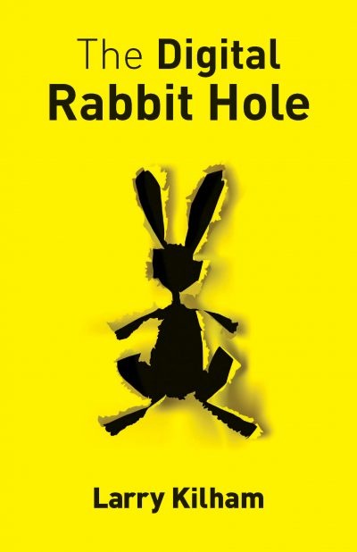 """Inside the Author: Larry Kilham and """"The Digital Rabbit Hole"""""""