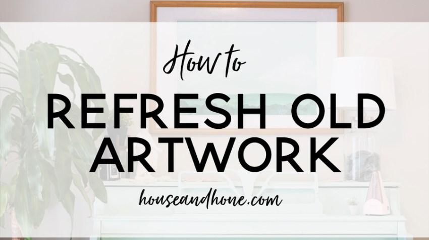 Refreshing Old Artwork | House and Hone Blog