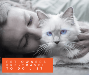 Pet Owners Pre-Travel To Do List