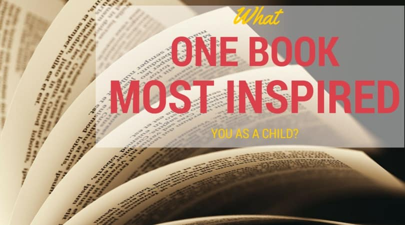 What One Book Most Inspired You as a Child? (And My Favorite Childhood Books)