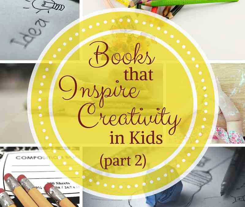 Books that Inspire Creativity in Kids (Part 2)