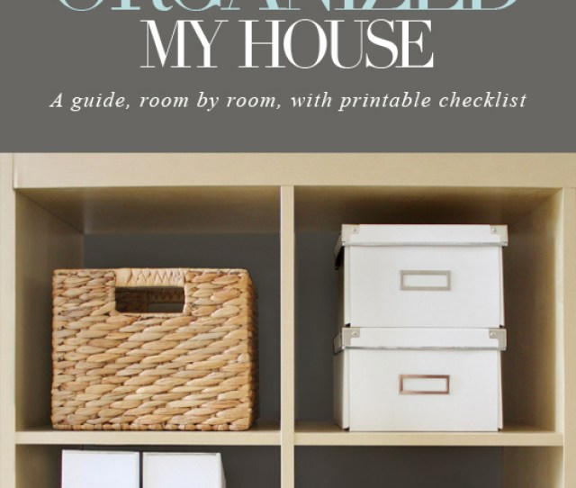 How I Simplified And Organized Each Room In My House With Printable Checklist