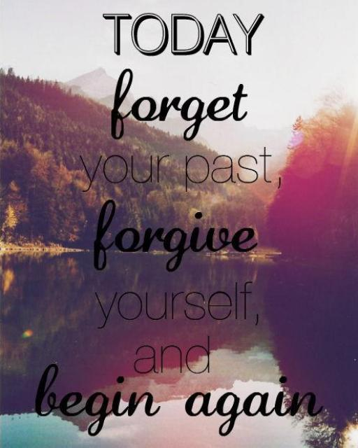 Forget Your Past, Forgive Yourself, Begin Again