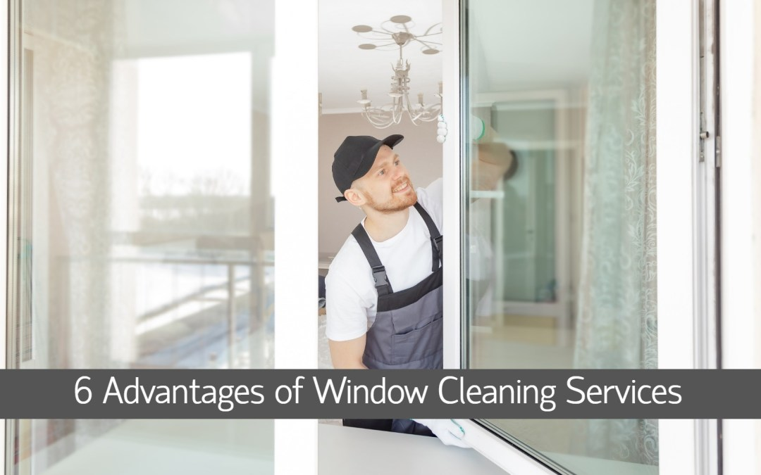 6 Advantages of Window Cleaning Services