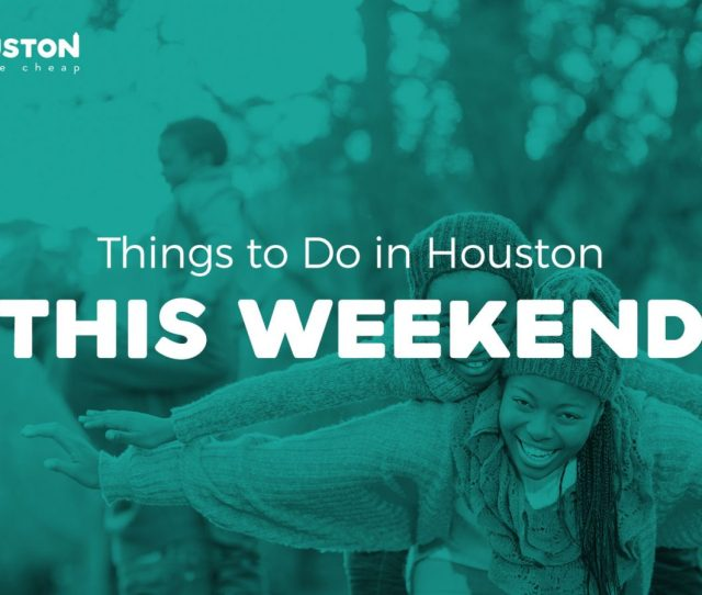 Things To Do In Houston This Weekend