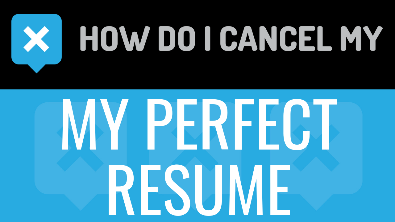 How Do I Cancel My Perfect Resume
