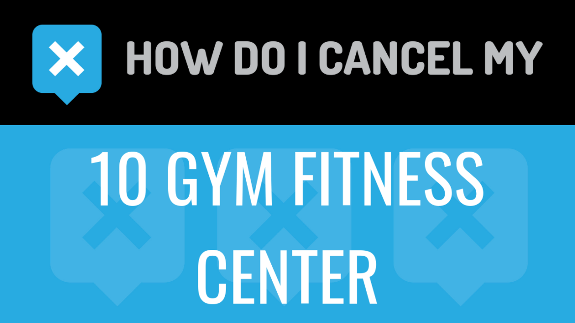 How do I cancel my 10 GYM Fitness Center