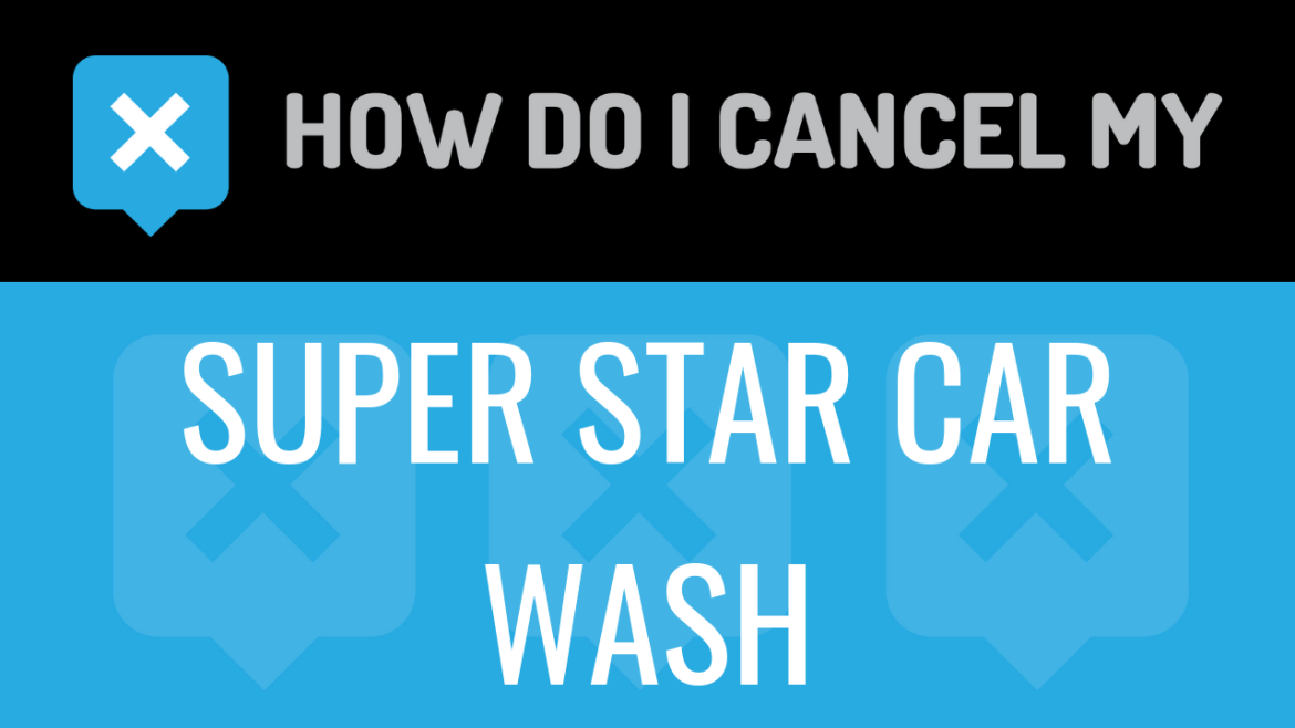 How do I cancel my Super Star Car Wash