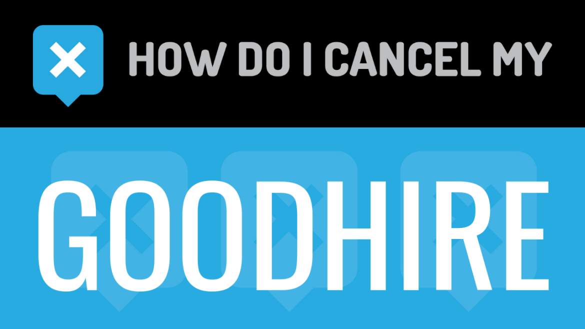 How do I cancel my GoodHire