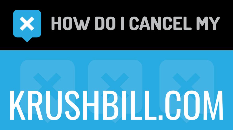 How do I cancel my krushbill.com
