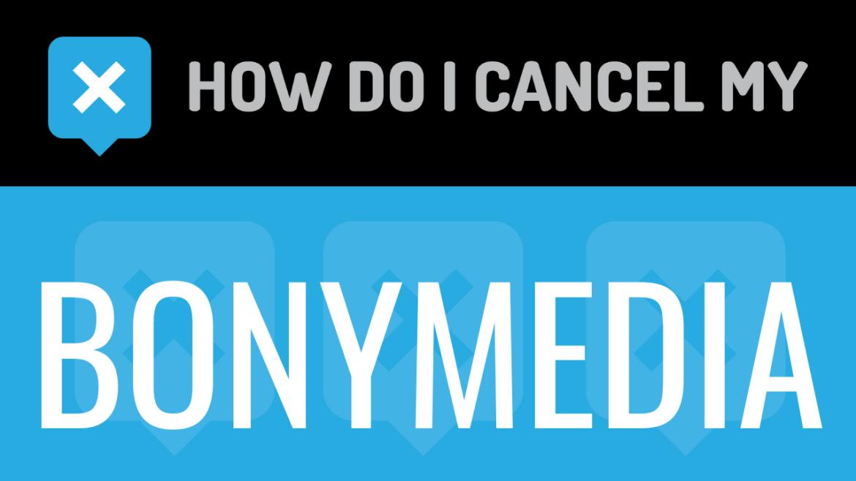 How do I cancel my Bonymedia