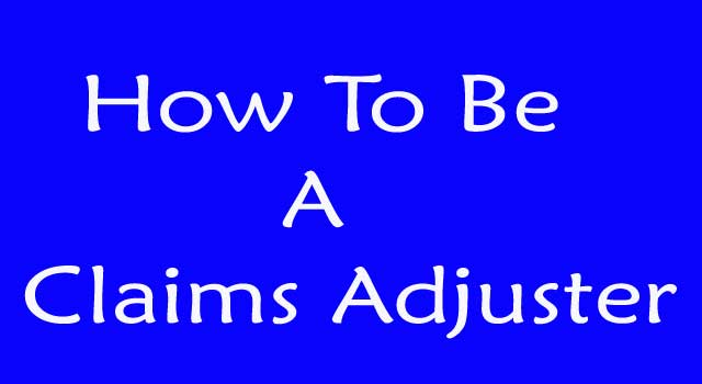How To Be A Claims Adjuster