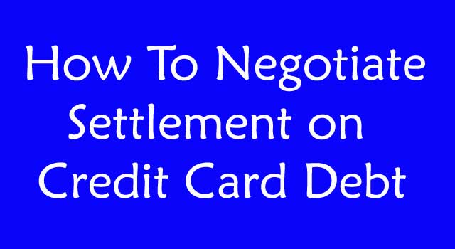 How to Negotiate Settlement on Credit Card Debt
