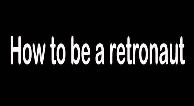 How to Become a Retronaut