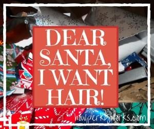 Dear Santa, I want Hair!
