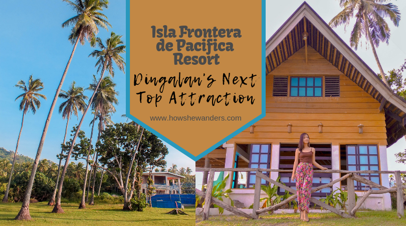 Isla Frontera de Pacifica Resort | Dingalan's Next Top Attraction