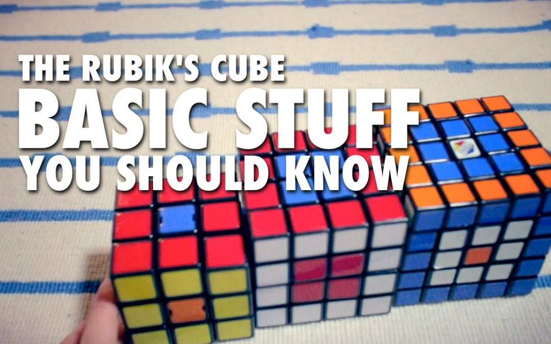 Basic Stuff You Should Know About the 2×2 3×3 & 4×4 Rubik's Cube [VIDEO]
