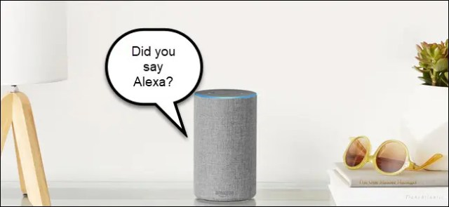 "Alexa on a table with a speech bubble that says, ""Did you say Alexa?"""