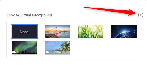 Click the plus sign (+) to add your custom background to Zoom.