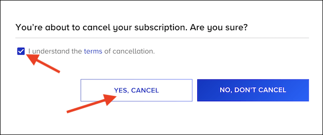 "Check the ""I Understand"" box and then click the ""Yes, Cancel"" button"