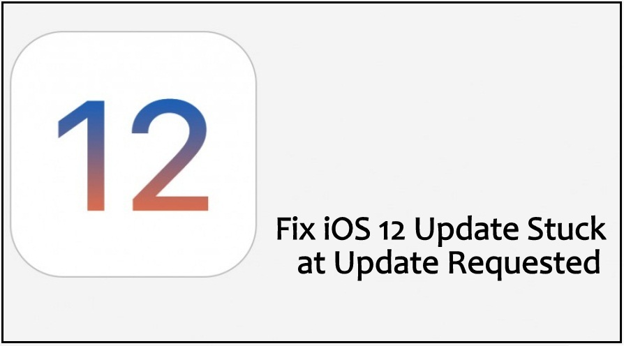 iPhone/ iPad Stuck at Update Requested iOS 13.1/12/iOS 12