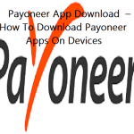 Payoneer App Download – How To Download Payoneer Apps On Devices