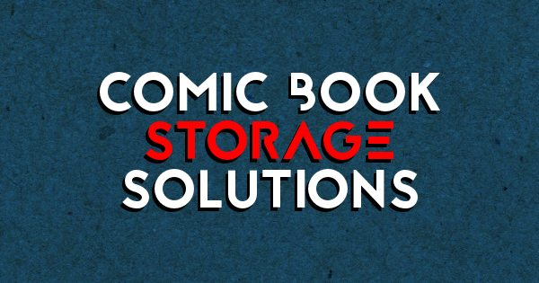 Comic Book Storage Solutions  How To Love Comics