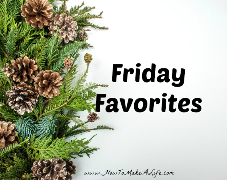 Friday Favorites for the first week of December.